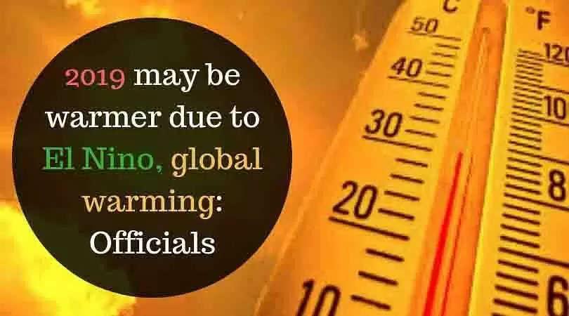 2019 may be warmer due to El Nino, global warming: Officials